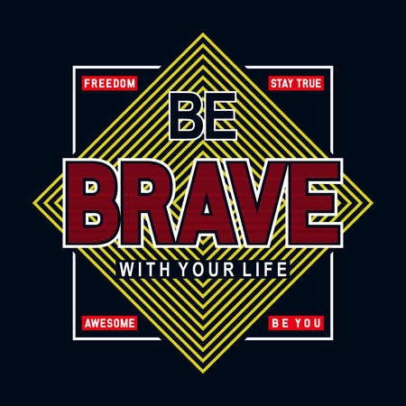 be brave with your life  typography t shirt graphic design, vector illustration artistic concept,urban culture for young genera