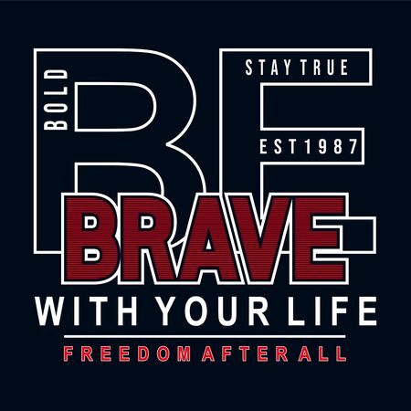 be brave with your life  typography t shirt graphic design, vector illustration artistic concept,urban culture for young generation fashion style 向量圖像