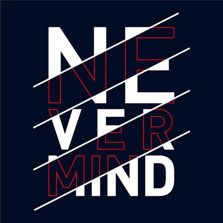 never mind typography, t-shirt graphics, vectors
