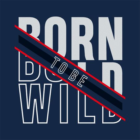 born to be wild vintage hipster style typography tee t-shirt print graphics, vector illustration
