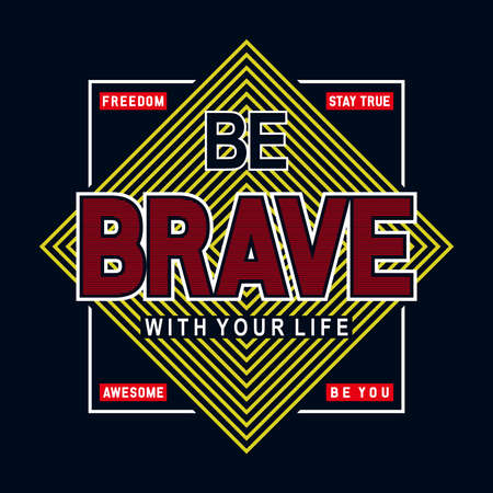 be brave with your life  typography t shirt graphic design, vector illustration artistic concept,urban culture for young generation fashion style Vectores