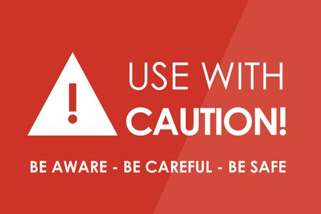 be alert: USE WITH CAUTION concept - white letters and triangle with exclamation mark