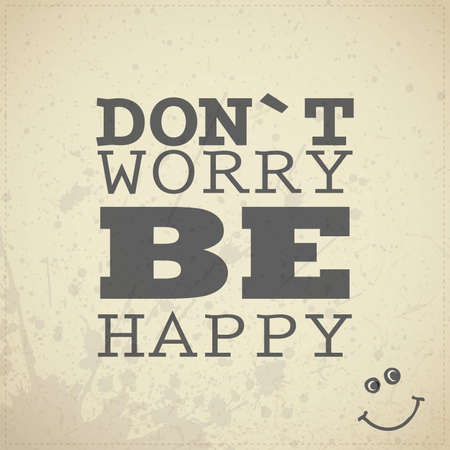 dont worry: Quote Don`t worry be happy on grunge yellow background