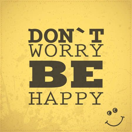 worry: Quote Don`t worry be happy on grunge yellow background