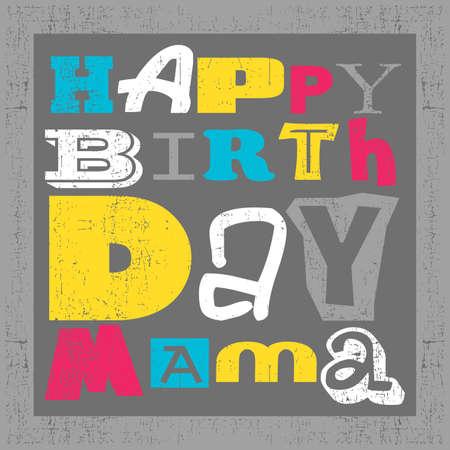 mama: Retro Happy birthday card on grunge background. Happy birthday mama, Vector illustration Illustration