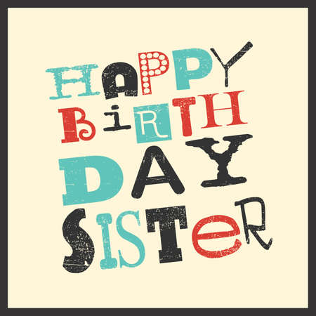 sisters: Retro Happy birthday card on grunge background. Happy birthday sister, Vector illustration