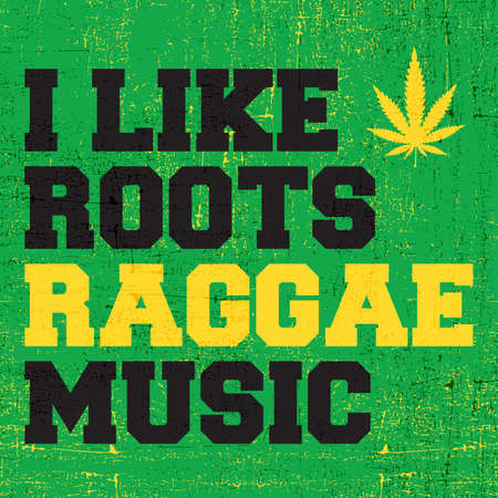 Black and yellow letters I like Roots Raggae music on grunge green background with yellow cannabis leaf. Poster, vector illustration,