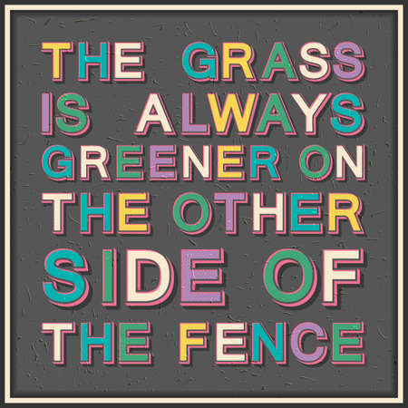 The grass is always greener on the other side of the fence. Inspirational motivational quote. Vintage color font type