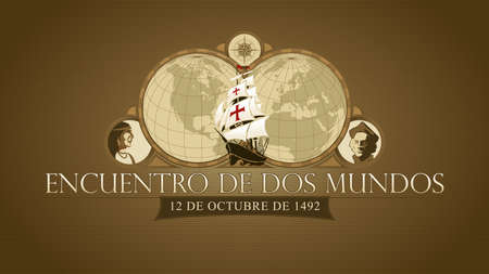 ENCUENTRO DE DOS MUNDOS -Meeting of two worlds in Spanish language. Commemorative illustration. Maps of America and Europe with a caravel in the middle, compass, drawing of an Indian and a Spanish man inside circles on a brown background Vector image Ilustração