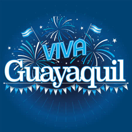 VIVA GUAYAQUIL - LIVE GUAYAQUIL in Spanish language - White text with city flags behind, fireworks in blue and white and pennants under the word on dark blue background. Vector image
