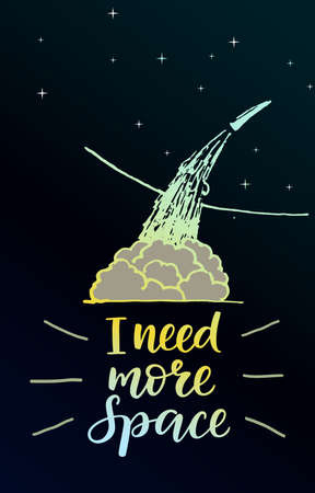 in need of space: space rocket adventure, lettering I need more space, Modern calligraphy