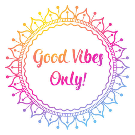 Cute round mandala. Good vibes only wishes text. Gradient pink to yellow colors.
