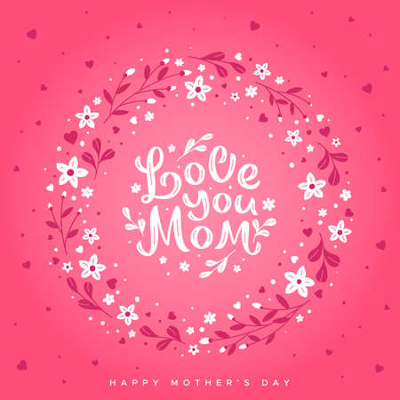 Love you mom - hand written lettering on the background of a wreath of flowers. Happy Mothers Day greeting card