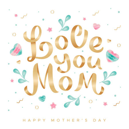 Golden lettering Love you mom on a background of flowers, leaves and hearts. Happy Mother's Day greeting card Illustration