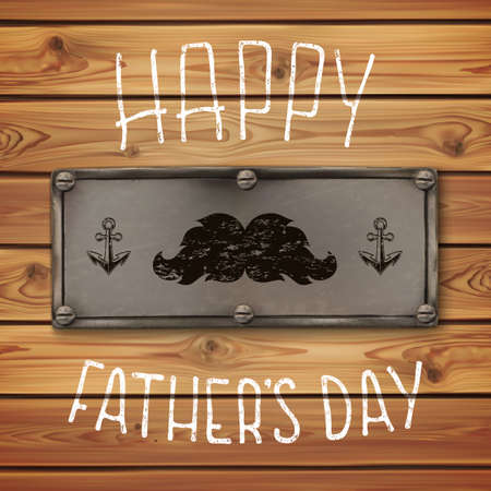 happy fathers day: Happy Fathers Day. Grunge, calligraphic handwritten background with mustache and anchors, on old, realistic metal banner and wooden planks. Typographic design. Hand lettering. Vector illustration.