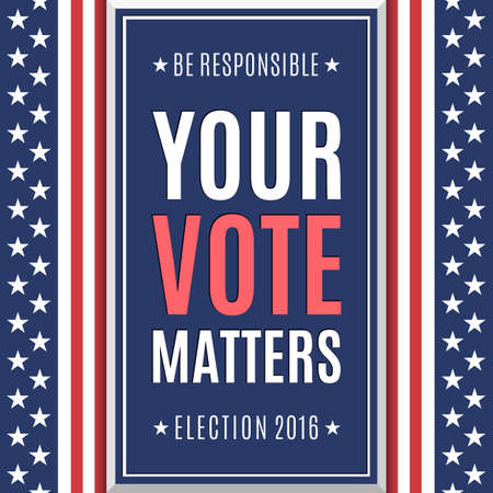 responsible: American Election 2016 background. Be responsible Your Vote Matters. Poster or brochure template. Illustration