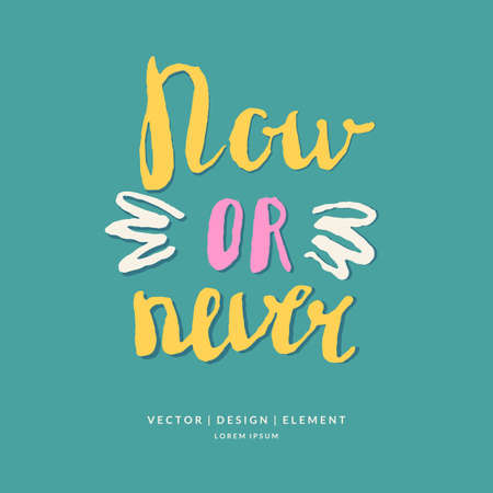 Now or never. Modern hand drawn lettering phrase. Calligraphy brush and ink. Handwritten inscriptions and quotes for layout and template. Vector illustration of text