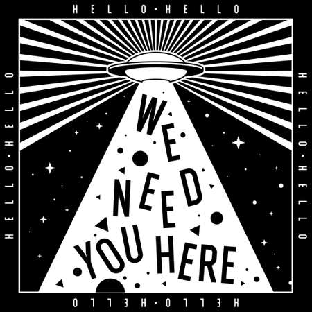 Black and white illustration. An alien spaceship hovers in the sky. Fashion poster with elements of typography and graphics. The inscription we need you here. UFO flying over the earth.