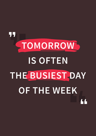 words of wisdom: Tomorrow is often the busiest day of the week. Inspirational saying, motivational words. Wisdom sentence, wise and positive phrase. Quote for inspiration and motivation. Graphic design concept for print, decoration, poster, paper, banner.