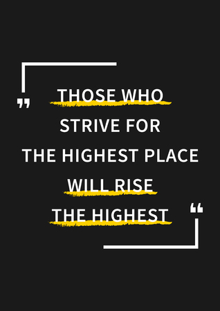 strive for: Those who strive for the highest place will rise the highest. Inspirational saying, motivational words. Wisdom sentence, wise and positive phrase. Quote for inspiration and motivation. Graphic design concept for print, decoration, poster, paper, banner. Illustration