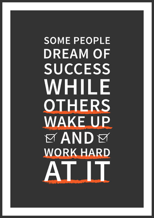sentence: Some people dream of success while others wake up and work hard at it. Wisdom sentence, wise and positive phrase. Quote for inspiration and motivation. Graphic design concept for print, decoration, poster, paper, banner. Illustration