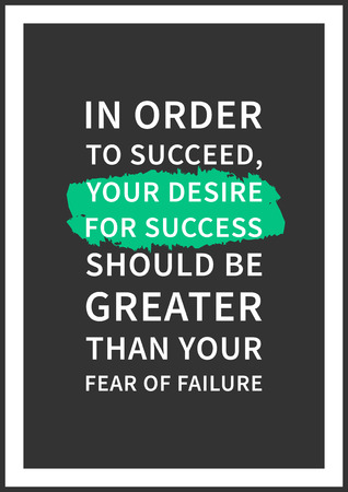 fear of failure: In order to succeed, your desire for success should be greater than your fear of failure. Wisdom sentence, wise and positive phrase. Quote for inspiration and motivation. Graphic design concept for print, decoration, poster, paper, banner.
