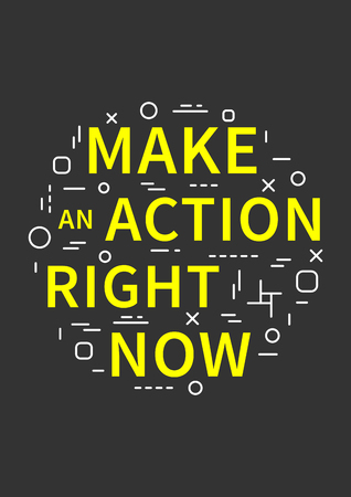 affirmation: Make an action right now. Motivation quote. Positive affirmation. Creative vector typography concept design illustration with black background.