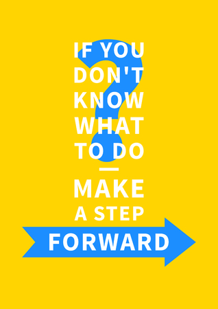 what if: If you dont know what to do - make a step forward. Inspirational saying, motivational words. Positive phrase. Quote for inspiration and motivation. Graphic design concept for print, poster, banner.