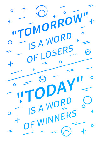 affirmation: Tomorrow is a word of losers, Today is a word of winners. Motivation quote. Positive affirmation. Creative vector typography linear concept design illustration on white background.