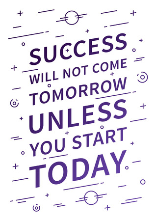 affirmation: Success will not come tomorrow unless you start today. Inspirational quote on white background. Positive affirmation for print, poster. Vector typography concept linear design illustration.