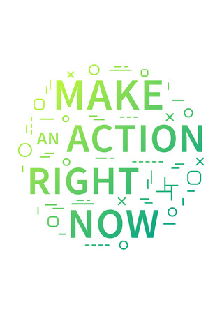 Make an action right now. Motivation quote. Positive affirmation. Creative vector typography concept design illustration with white background. Ilustração Vetorial