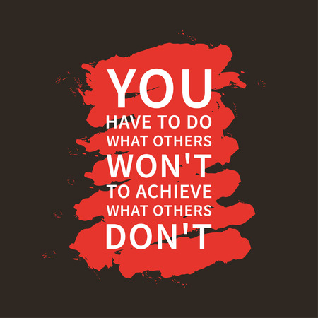 You have to do what others wont to achieve what others dont. Inspirational saying. Illustration