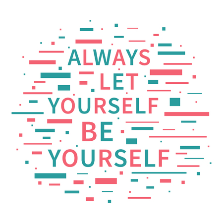 yourself: Always Let Yourself Be Yourself. Motivation quote