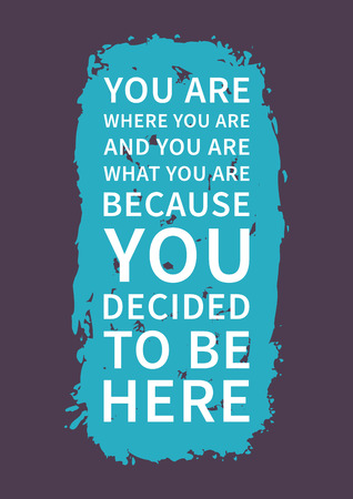 You are where you are, and you are what you are, because you decided to be here. Inspirational saying. Motivational quote for poster, banner. Vector creative typography concept design illustration. Ilustrace