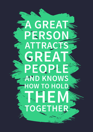 A great person attracts great people and knows how to hold them together. Inspirational saying. Motivational quote for poster, banner. Vector creative typography concept design illustration.