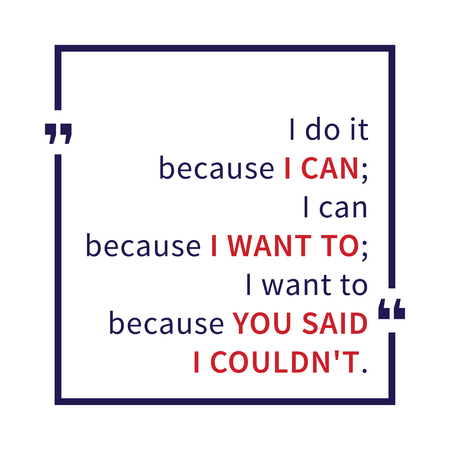 I do it because I can, I can because I want to, I want to because you said I could not. Inspirational saying. Motivational quote. Creative vector typography concept design illustration Vectores