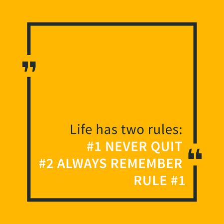 Life Has Two Rules: Never Quit Always Remember Rule 1. Inspirational  Saying. Motivational