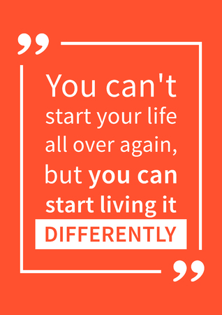 affirmation: You cant start your life all over again, but you can start living it differently. Motivation quote. Positive affirmation. Creative vector typography concept design illustration with light red background.