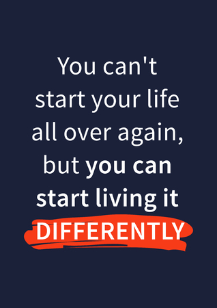 You can not start your life all over again, but you can start living it differently. Inspirational motivational quote on dark background. Positive affirmation for print, poster, banner, decorative card. Vector typography concept graphic design illustratio