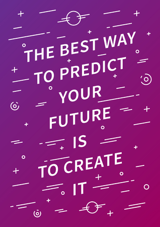 The best way to predict your future is to create it. Vector unusual creative motivational poster. Inspiration quote typography design for print, banner, card. Inspiring phrase graphic concept illustration.