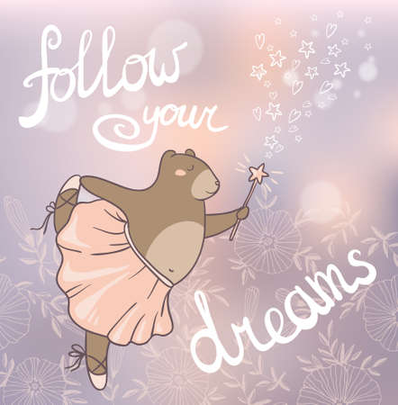 elf queen: Follow your dreams. Concept romantic card with dansing cute bear. Gentle invitation card in vector