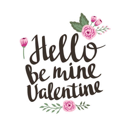 Stylish love poster with flowers. Vintage vector lettering Hello be mine valentine. Valentines Day card. Illustration