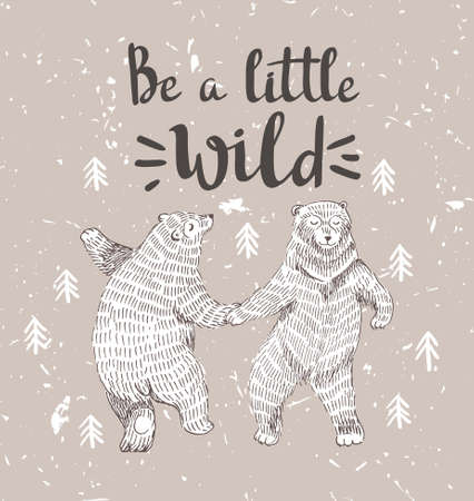 danced: Hand drawn dancing bears in the forest. Vector sketch illustration with stylish lettering Be a little wild