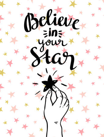 Believe in your star! - hand drawn inspiring poster. Vector illustration with stylish lettering.