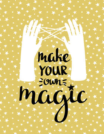 Make your own magic - hand drawn inspiring poster. Vector illustration with stylish lettering.