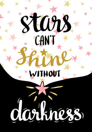 cant: Stars cant shine without darkness. Lettered calligraphic design. Inspirational vector background. Illustration