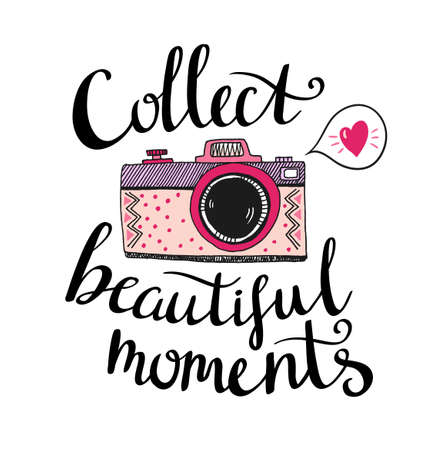 love pic: Retro photo camera with stylish lettering - Collect beautiful moments. Vector hand drawn illustration. Print for your design.  Illustration