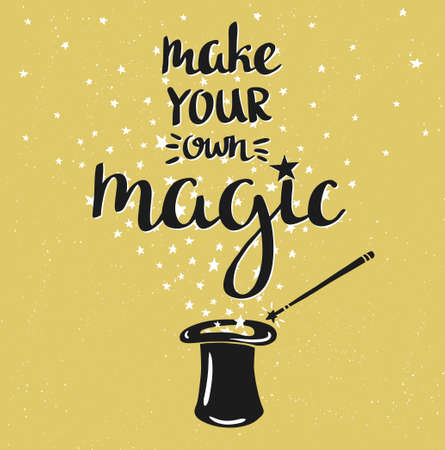Magic Hat Background with stars and inspiring phrase Make your own Magic. Vector design.