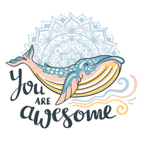 Cute whale. Awesome whale on marine background with waves and mandala in vector. Lovely childish print in stylish colors with phrase You are awesome