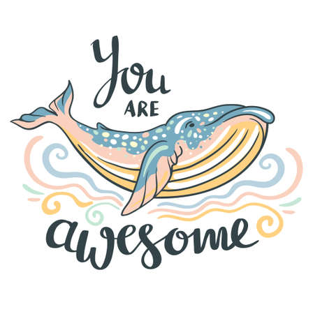 Cute whale. Awesome whale on marine background with waves  in vector. Lovely childish print in stylish colors with phrase You are awesome